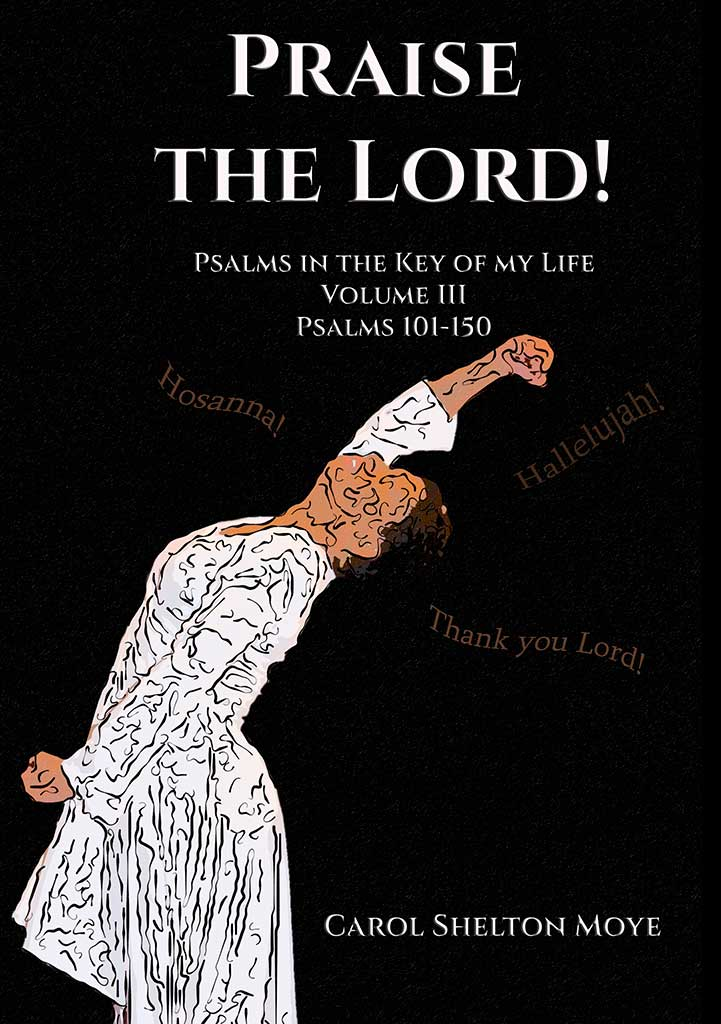 Cover image for Praise the Lord: Psalms in the Key of my Life by Carol Shelton Moye